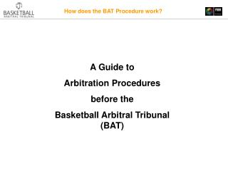 A Guide to  Arbitration Procedures  before the  Basketball Arbitral Tribunal BAT