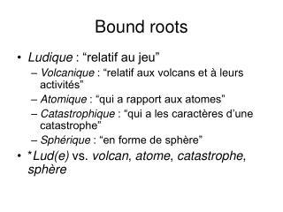 Bound roots
