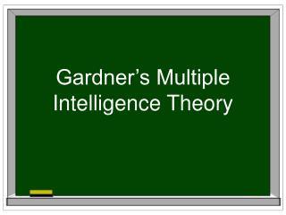 Gardner s Multiple Intelligence Theory