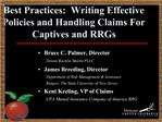 Best Practices:  Writing Effective Policies and Handling Claims For Captives and RRGs