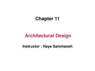 Chapter 11    Architectural Design  Instructor : Haya Sammaneh