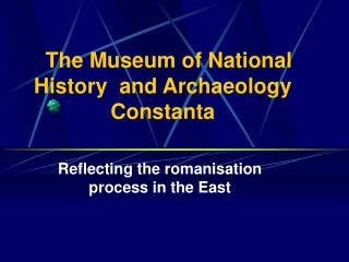 The Museum of National History  and Archaeology Constanta