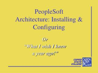 PeopleSoft Architecture: Installing  Configuring