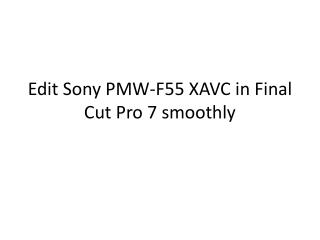 Edit Sony PMW-F55 XAVC in Final Cut Pro 7 smoothly