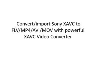 Convert/import Sony XAVC to FLV/MP4/AVI/MOV with powerful XA