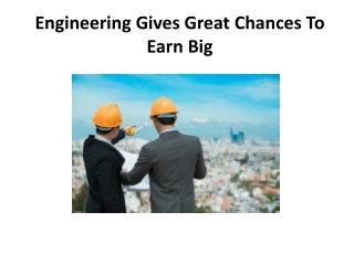 Engineering Gives Great Chances To Earn Big
