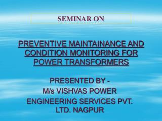 PREVENTIVE MAINTAINANCE AND CONDITION MONITORING FOR POWER TRANSFORMERS