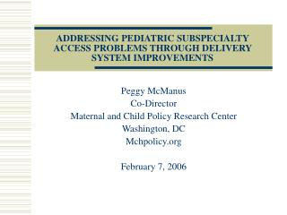 ADDRESSING PEDIATRIC SUBSPECIALTY ACCESS PROBLEMS THROUGH DELIVERY SYSTEM IMPROVEMENTS