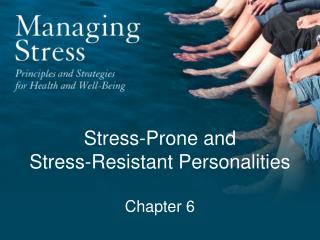 Stress-Prone and  Stress-Resistant Personalities  Chapter 6