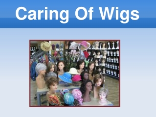 Caring of wigs