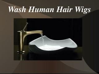 Wash human hair wigs