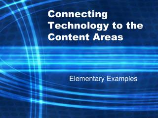 Connecting Technology to the Content Areas