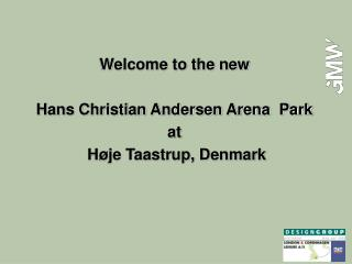 Welcome to the new  Hans Christian Andersen Arena  Park at  H je Taastrup, Denmark