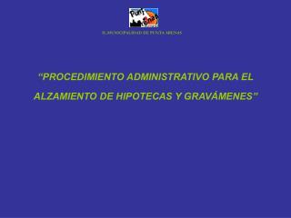PROCEDIMIENTO ADMINISTRATIVO PARA EL ALZAMIENTO DE HIPOTECAS Y GRAV MENES