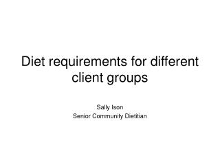 diet requirements for different client groups