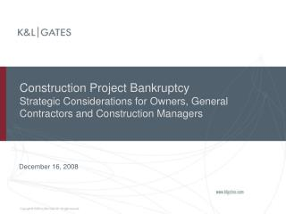 Construction Project Bankruptcy  Strategic Considerations for Owners, General Contractors and Construction Managers