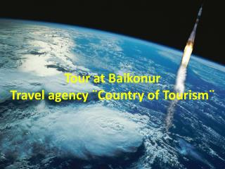 Tour at Baikonur Travel agency  Country of Tourism