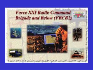 Force XXI Battle Command Brigade and Below FBCB2 Communications System