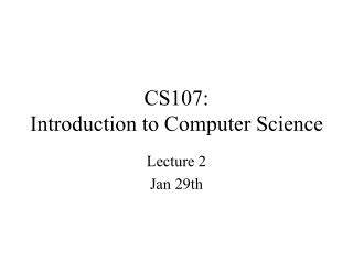 CS107:  Introduction to Computer Science