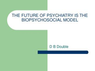 THE FUTURE OF PSYCHIATRY IS THE BIOPSYCHOSOCIAL MODEL