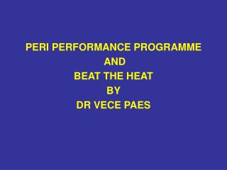 PERI PERFORMANCE PROGRAMME  AND BEAT THE HEAT BY DR VECE PAES