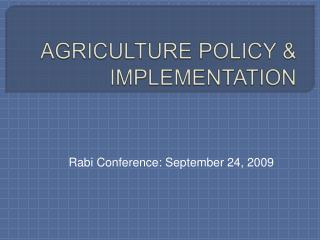 AGRICULTURE POLICY  IMPLEMENTATION