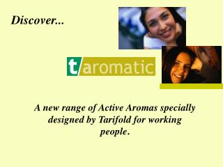 A new range of Active Aromas specially designed by Tarifold for working people.