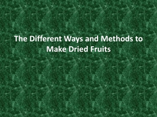 The Different Ways and Methods to Make Dried Fruits