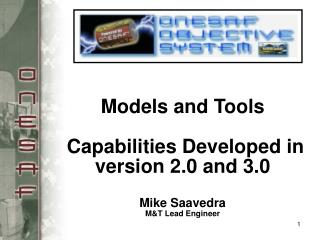 Models and Tools   Capabilities Developed in version 2.0 and 3.0  Mike Saavedra MT Lead Engineer