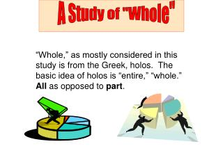 Whole,  as mostly considered in this study is from the Greek, holos.  The basic idea of holos is  entire,   whole.   Al