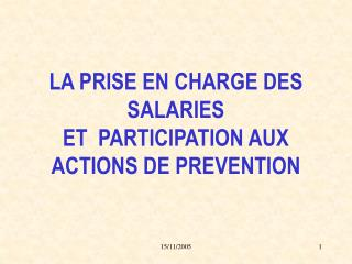 LA PRISE EN CHARGE DES SALARIES  ET  PARTICIPATION AUX ACTIONS DE PREVENTION