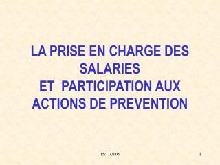 LA PRISE EN CHARGE DES SALARIES  ET  PARTICIPATION AUX ACTIONS DE PREVENTION