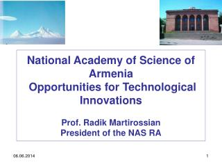 National Academy of Science of Armenia   Opportunities for Technological Innovations  Prof. Radik Martirossian President