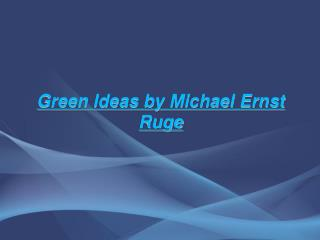 Green Ideas by Michael Ruge