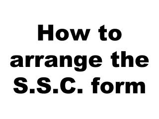 How to arrange the S.S.C. form