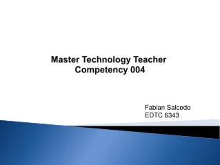 Master Technology Teacher  Competency 004
