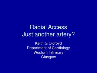 Radial Access Just another artery