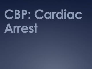 CBP: Cardiac Arrest