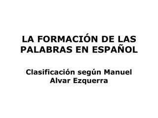 LA FORMACI N DE LAS PALABRAS EN ESPA OL