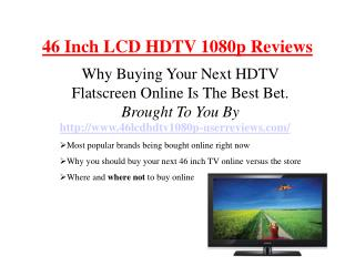 Learn Before You Buy - 46 Inch LCD HDTV 1080p Flatscreens
