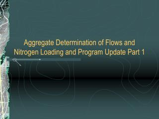 aggregate determination of flows and nitrogen loading and program update part 1