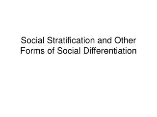 Social Stratification and Other Forms of Social Differentiation