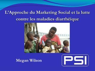 L Approche du Marketing Social et la lutte contre les maladies diarrh ique