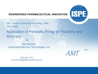 E03 - Aseptic Processing Technology  2008 Case Study:   Application of Peristaltic Filling for Flexibility and Accuracy
