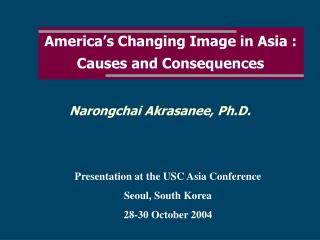 America s Changing Image in Asia : Causes and Consequences