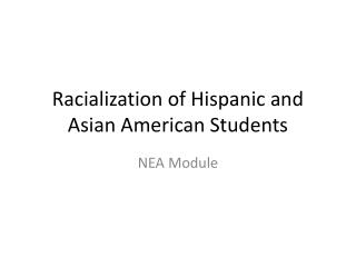 Racialization of Hispanic and Asian American Students