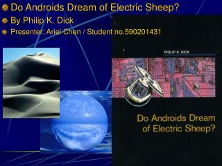 lectric sheepby philip k. dickpresenter: ariel chen / student no.590201431