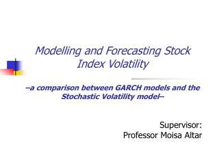 Modelling and Forecasting Stock Index Volatility    a comparison between GARCH models and the Stochastic Volatility mode