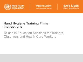 Hand Hygiene Training Films  Instructions