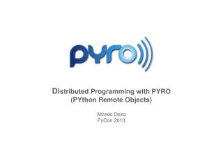 distributed programming with pyropython remote objectsalfredo dezapycon 2010